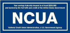 Your savings federally insured to at least $250,000 and backed by the full faith and credit of the United States Government.  NCUA. National Credit Union Administration, a U.S. Government Agency.
